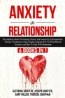 Anxiety in Relationship: 6 Books in 1: The complete Guide: Overcoming Anxiety, insecurity in Relationships, Therapy Techniques to Stop Couples Cover Image