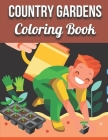 Country Gardens Coloring Book: An Adult Coloring Book Featuring Beautiful Country Gardens and Charming Countryside Scenery for Stress Relief and Rela Cover Image