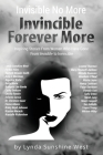 Invisible No More; Invincible Forever More: Inspiring Stories From Women Who Have Gone From Invisible to Invincible Cover Image