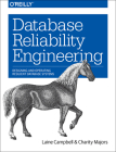 Database Reliability Engineering: Designing and Operating Resilient Database Systems Cover Image