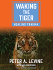 Waking the Tiger: Healing Trauma Cover Image