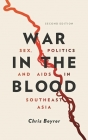 War in the Blood: Sex, Politics and AIDS in Southeast Asia - New Edition Cover Image