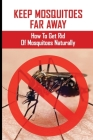 Keep Mosquitoes Far Away: How To Get Rid Of Mosquitoes Naturally: How Cold To Kill Mosquitoes Cover Image