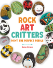 Rock Art Critters: Paint the Perfect Pebble Cover Image