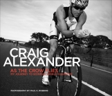 As the Crow Flies: My Journey to Ironman World Champion Cover Image
