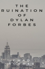 The Ruination of Dylan Forbes Cover Image