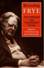 Rereading Frye: The Published and Unpublished Works (Frye Studies) Cover Image