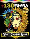 130 Animals: : An Adult Coloring Book with Lions, Elephants, Owls, Horses, Dogs, Cats, and Many More! (Animals with Patterns Colori Cover Image