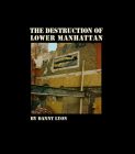 Danny Lyon: The Destruction of Lower Manhattan Cover Image