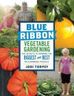 Blue Ribbon Vegetable Gardening: The Secrets to Growing the Biggest and Best Prizewinning Produce Cover Image