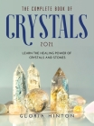 The Complete Book of Crystals 2021: Learn the healing power of crystals and stones Cover Image