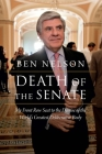 Death of the Senate: My Front Row Seat to the Demise of the World's Greatest Deliberative Body Cover Image