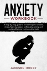 Anxiety Workbook: A step-by-step guide to overcome panic attacks, stress, fear, depression and develop strong and sustainable inner resi Cover Image