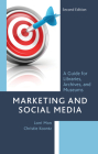 Marketing and Social Media: A Guide for Libraries, Archives, and Museums, Second Edition Cover Image