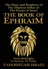 The Book of Ephraim: The Story and Prophecy of the Thirteen Tribes of the House of Israel Cover Image