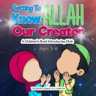 Getting to know Allah Our Creator: A Children's Book Introducing Allah Cover Image