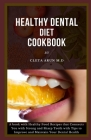 Healthy Dental Diet Cookbook: A Book with Healthy Food Recipes that Connect You with Strong and Sharp Teeth with Tips to Improve and Maintain Your D Cover Image