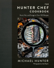 The Hunter Chef Cookbook: Hunt, Fish, and Forage in Over 100 Recipes Cover Image