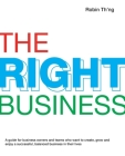 The Right Business: A guide for business owners and teams who want to create, grow and enjoy a successful, balanced business in their live Cover Image