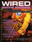 Wired Musicians' Home Studios: Tools & Techniques of the Musical Mavericks Cover Image
