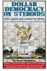 Dollar Democracy on Steroids: with Liberty and Justice for Some; How to Reclaim the Middle-Class Dream for All Cover Image
