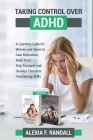 Taking Control over ADHD: A Learning Guide for Womenand Teens to Gain Motivation, Build Trust, Stay Focused, and Develop Executive FunctioningSk Cover Image