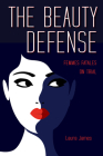 The Beauty Defense: Femmes Fatales on Trial (True Crime History) Cover Image