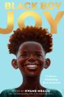 Black Boy Joy: 17 Stories Celebrating Black Boyhood Cover Image