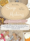 Soap Making Business Guide: Turn Your Hobby Into a Source of Income with Ease Even if You're just a Beginner, with Step-by-Step Instructions, Insp Cover Image