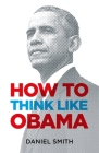 How to Think Like Obama (How to Think Like ...) Cover Image