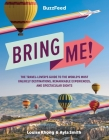 BuzzFeed: Bring Me!: The Travel-Lover's Guide to the World's Most Unlikely Destinations, Remarkable Experiences, and Spectacular Sights Cover Image
