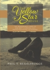 The Yellow Star House: The Remarkable Story of One Boy's Survival in a Protected House in Hungary Cover Image