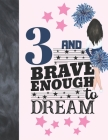3 And Brave Enough To Dream: Cheerleading Gift For Girls Age 3 Years Old - Cheerleader Art Sketchbook Sketchpad Activity Book For Kids To Draw And Cover Image