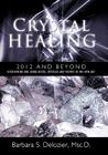 Crystal Healing: 2012 and Beyond Discovering and Using Rocks, Crystals and Stones in the New Age Cover Image