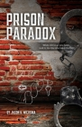 Prison Paradox: When life locks you down, look to the One who holds the key! Cover Image
