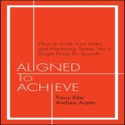 Aligned to Achieve Lib/E: How to Unite Your Sales and Marketing Teams Into a Single Force for Growth Cover Image