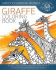 Giraffe Coloring Book: An Adult Coloring Book of 40 Zentangle Giraffe Designs with Henna, Paisley and Mandala Style Patterns Cover Image