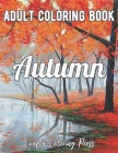 Autumn Coloring Book: An Adult Coloring Book with Beautiful Flowers, Adorable Animals, Fun Characters, and Relaxing Fall Designs Cover Image