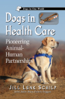 Dogs in Health Care: Pioneering Animal-Human Partnerships (Dogs in Our World) Cover Image