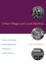 Urban Villages and Local Identities: Germans from Russia, Omaha Indians, and Vietnamese in Lincoln, Nebraska (Plains Histories) Cover Image