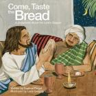 Come, Taste the Bread: A Storybook about the Lord's Supper Cover Image