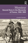 Monsieur. Second Sons in the Monarchy of France, 1550-1800 Cover Image