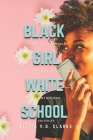 Black Girl, White School: Thriving, Surviving and No, You Can't Touch My Hair. an Anthology Cover Image