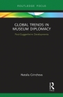 Global Trends in Museum Diplomacy: Post-Guggenheim Developments (Museums in Focus) Cover Image