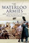 Waterloo Armies: Men, Organization and Tactics Cover Image