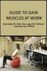 Guide To Gain Muscles At Work: Exercises To Help You Lose Fat Without Leaving Your Office: Ab Exercises While Standing At Work Cover Image