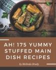 Ah! 175 Yummy Stuffed Main Dish Recipes: More Than a Yummy Stuffed Main Dish Cookbook Cover Image