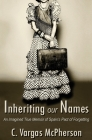 Inheriting Our Names: an Imagined True Memoir of Spain's Pact of Forgetting Cover Image