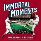 Immortal Moments in Cardinals History Cover Image