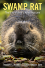 Swamp Rat: The Story of Dixie's Nutria Invasion (America's Third Coast) Cover Image